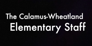 Calamus Wheatland Elementary Staff Misses You