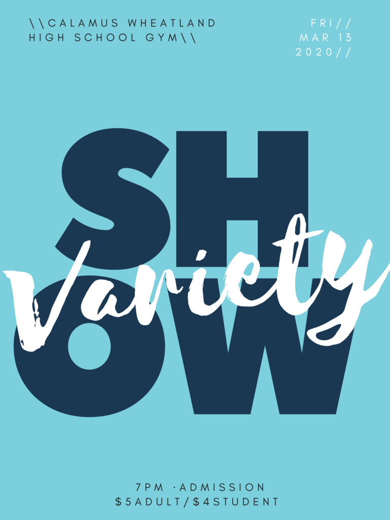 Variety show Calamus Wheatland high school gym Fri Mar 13, 2020 7pm Admission $5Adults/$4students