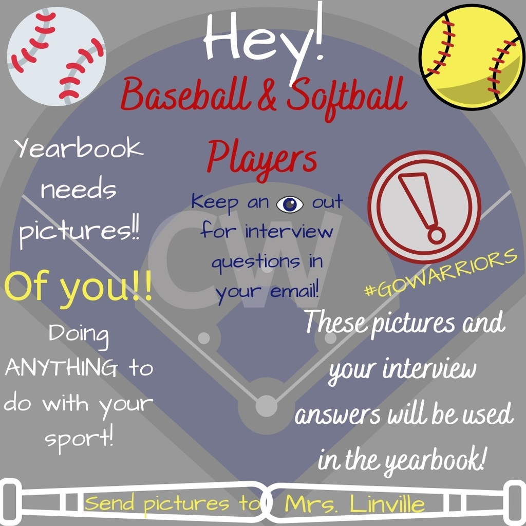 JH/HS baseball and softball photos needed for the yearbook. Look in your email for interview questions.  Send to Mrs. Linville at llinville@cal-wheat.net